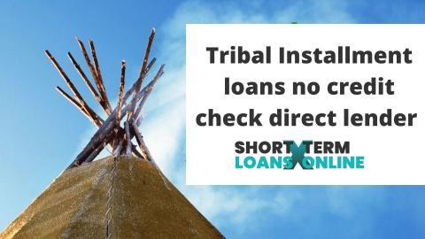 Tribal Installment loans no credit check direct lender